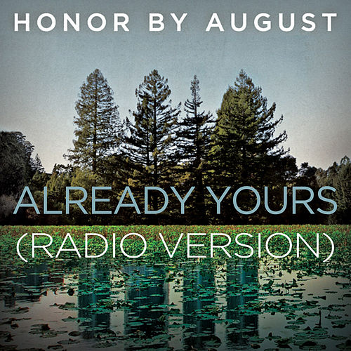 Play & Download Already Yours (Radio Version) by Honor by August | Napster