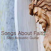 Play & Download Songs About Faith: Solo Acoustic Guitar by The O'Neill Brothers Group | Napster