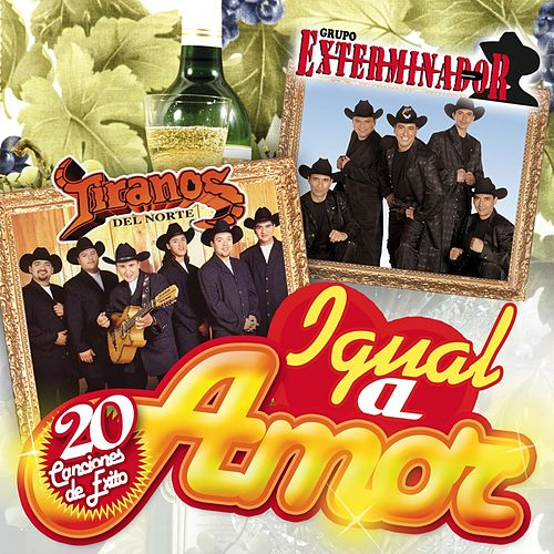 Play & Download Igual a Amor 20 Cancion de Exito by Los Tiranos Del Norte | Napster