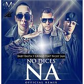 No Dices Na Remix (feat. Nicky Jam) by Baby Rasta & Gringo