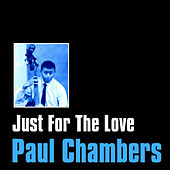 Just for the Love by Paul Chambers
