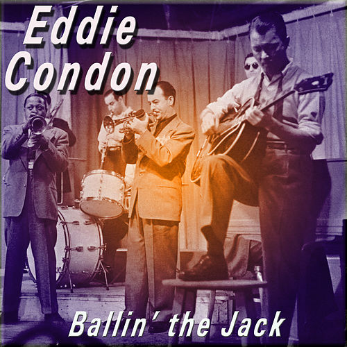 Play & Download Ballin' the Jack by Eddie Condon | Napster