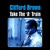 Play & Download Take the 'A' Train by Clifford Brown | Napster