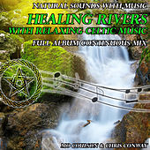 Play & Download Natural Sounds with Music: Healing Rivers with Relaxing Celtic Music by Chris Conway | Napster