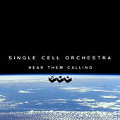Hear Them Calling by Single Cell Orchestra