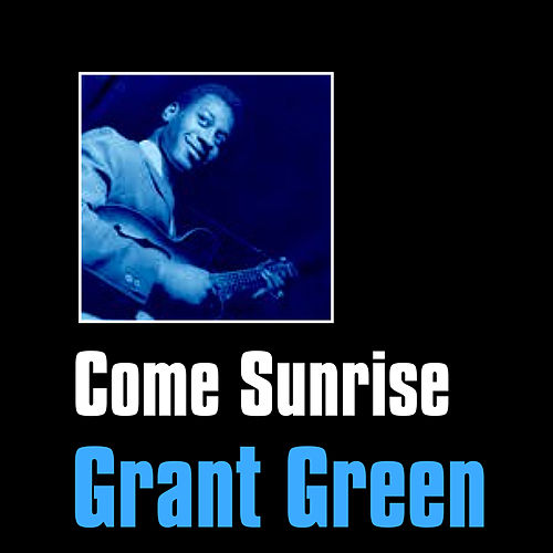 Play & Download Come Sunrise by Grant Green | Napster
