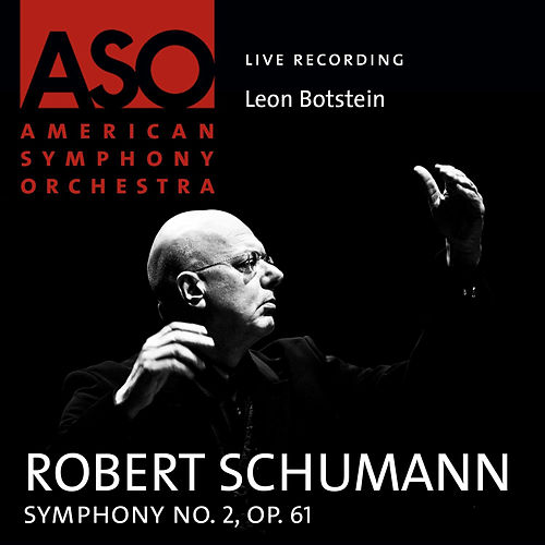 Schumann: Symphony No. 2, Op. 61 by Leon Botstein