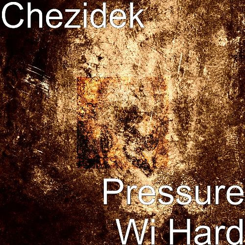 Play & Download Pressure Wi Hard by Chezidek | Napster