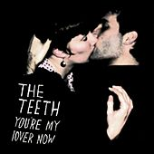 Play & Download You're My Lover Now by The Teeth | Napster