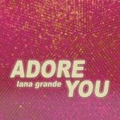 Adore You by Lana Grande