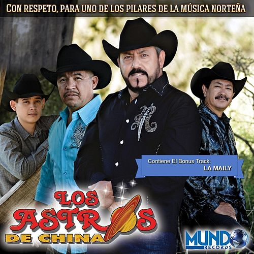 Play & Download Con Respeto para Uno de los Pilares de la Musica Norteña by Los Astros de China | Napster