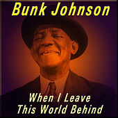 Play & Download When I Leave This World Behind by Bunk Johnson | Napster