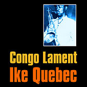 Play & Download Congo Lament by Ike Quebec | Napster