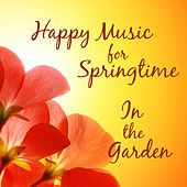 Happy Music for Springtime: In the Garden by The O'Neill Brothers Group