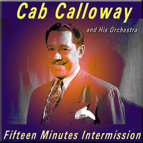 Fifteen Minutes Intermission by Cab Calloway