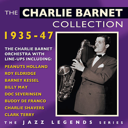 The Charlie Barnet Collection 1935-47 by Charlie Barnet & His Orchestra