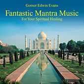 Play & Download Fantastic Mantra Music: Spiritual Healing by Gomer Edwin Evans | Napster