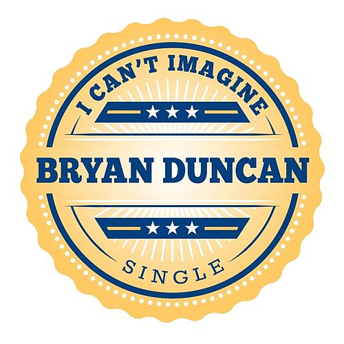 Play & Download I Can't Imagine (Radio Version) by Bryan Duncan | Napster