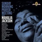 Play & Download Sunday Morning Prayer Meeting With Mahalia by Mahalia Jackson | Napster
