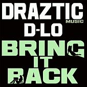 Play & Download Bring It Back (feat. D-Lo) by Draztic Music | Napster