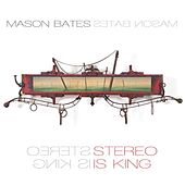 Play & Download Mason Bates: Stereo Is King by Mason Bates | Napster