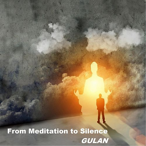 From Meditation to Silence by Gulan