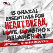 15 Ghazal Essentials - For Heartbreak, Love, Longing & Melancholy by Various Artists