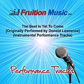 Play & Download The Best Is yet to Come (Originally by Donald Lawrence) [Instrumental Performance Tracks] by Fruition Music Inc. | Napster