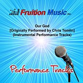 Play & Download Our God (Originally Performed by Chris Tomlin) [Instrumental Performance Tracks] by Fruition Music Inc. | Napster