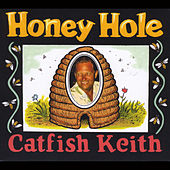 Honey Hole by Catfish Keith