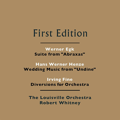 Werner Egk: Suite from 'Abraxas' - Hans Werner Henze: Wedding Music from 'Undine' - Irving Fine: Diversions for Orchestra by Robert Whitney