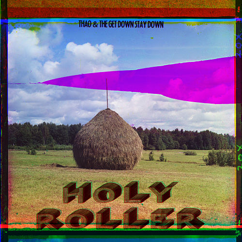 Play & Download Holy Roller by Thao and the Get Down Stay Down | Napster