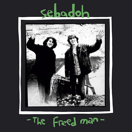 Play & Download The Freed Man by Sebadoh | Napster