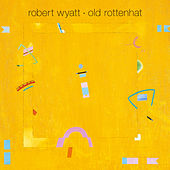Play & Download Old Rottenhat by Robert Wyatt | Napster