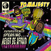 Futuristicaly Speaking...Never Be Afraid by Yo Majesty