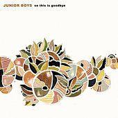 Play & Download So This Is Goodbye by Junior Boys | Napster