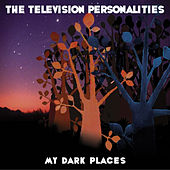 My Dark Places by Television Personalities
