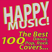 Play & Download Happy Music! The Best 100 Dance, Pop, Rock Covers… by Various Artists | Napster