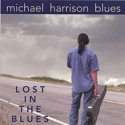 Play & Download Lost in the Blues by Michael Harrison | Napster
