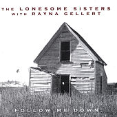 Play & Download The Lonesome Sisters with Rayna Gellert: Follow Me Down by The Lonesome Sisters | Napster