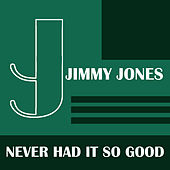 Never Had It So Good by Jimmy Jones