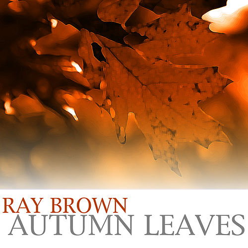 Play & Download Autumn Leaves by Ray Brown | Napster
