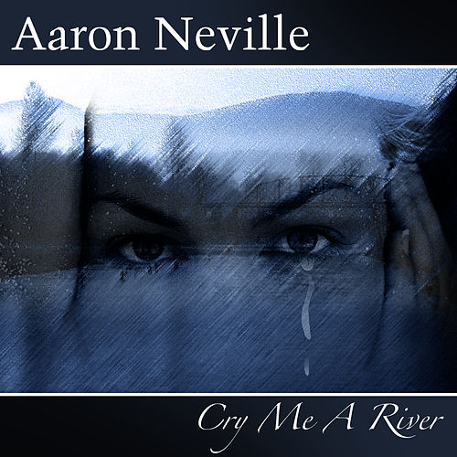 Play & Download Cry Me A River by Aaron Neville | Napster
