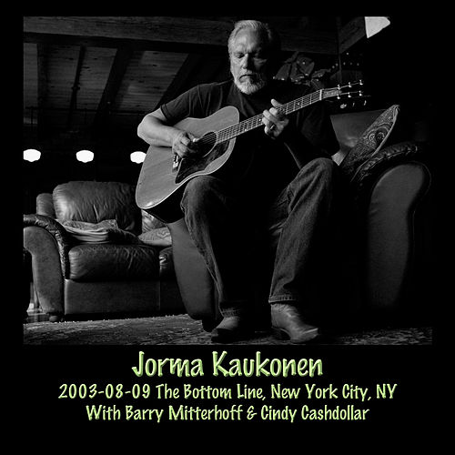 Play & Download 2003-08-09 the Bottom Line, New York City, NY (Live) by Jorma Kaukonen | Napster