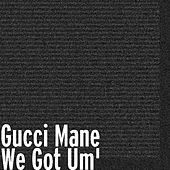 Play & Download We Got Um' by Gucci Mane | Napster