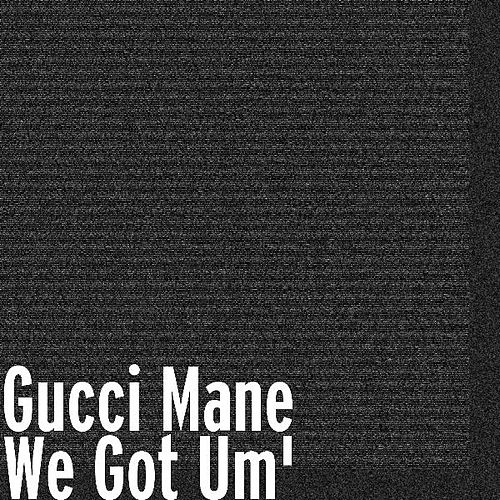We Got Um' by Gucci Mane