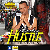 Play & Download Hustle in the Streets by Sanchez | Napster
