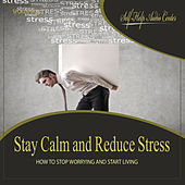 Stay Calm and Reduce Stress by Self Help Audio Center