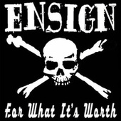 For What It's Worth by Ensign