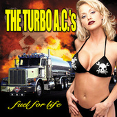 Play & Download Fuel For Life by Turbo A.C.'s | Napster